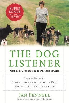 The Dog Listener: Learn How to Communicate with Your Dog for Willing Cooperation - Fennell, Jan