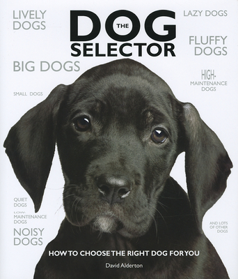 The Dog Selector: How to Choose the Right Dog for You - Alderton, David