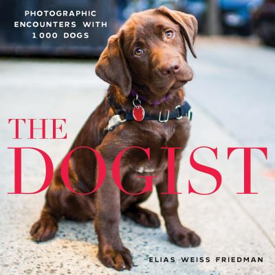 The Dogist: Photographic Encounters with 1,000 Dogs - Friedman, Elias Weiss