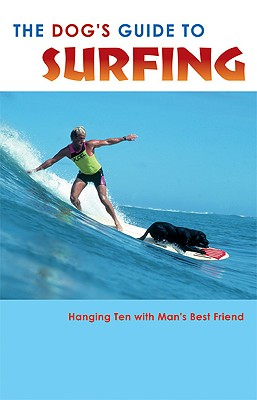 The Dog's Guide to Surfing: Hanging Ten with Man's Best Friend - TCB Cafe Publishing (Creator)