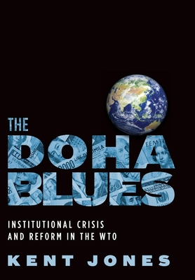 The Doha Blues: Institutional Crisis and Reform in the WTO - Jones, Kent