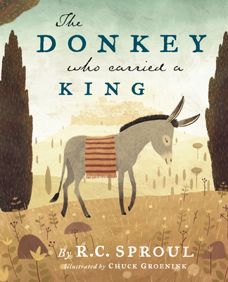 The Donkey Who Carried a King - Sproul, R C