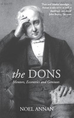 The Dons: Mentors, Eccentrics and Geniuses - Annan, Noel Gilroy