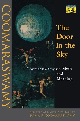 The Door in the Sky: Coomaraswamy on Myth and Meaning - Coomaraswamy, Ananda K