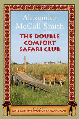 The Double Comfort Safari Club: The New No. 1 Ladies' Detective Agency Novel - McCall Smith, Alexander
