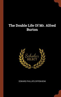 The Double Life of Mr. Alfred Burton - Oppenheim, Edward Phillips