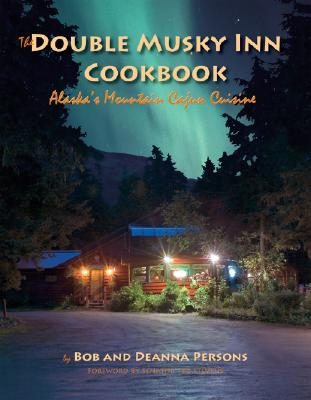 The Double Musky Inn Cookbook: Alaska's Mountain Cajun Cuisine - Persons, Bob, and Persons, Deanna, and Stevens, Ted (Foreword by)
