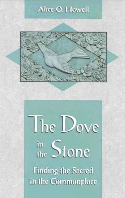 The Dove in the Stone: Finding the Sacred in the Commonplace - Howell, Alice O, and Bamford, Christopher (Designer)