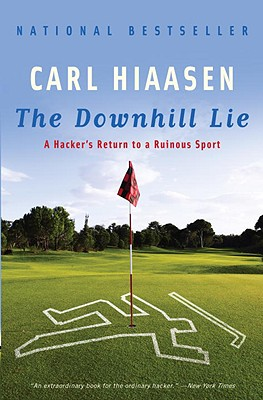 The Downhill Lie: A Hacker's Return to a Ruinous Sport - Hiaasen, Carl