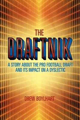The Draftnik: A Story about the Pro Football Draft and Its Impact on a Dyslectic - Boylhart, Drew