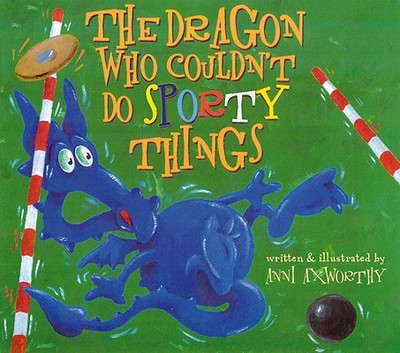 The Dragon Who Couldn't Do Sporty Things - Axworthy, Anni