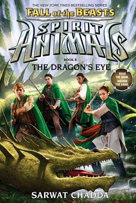 The Dragon's Eye (Spirit Animals: Fall of the Beasts, Book 8), Volume 8 - Chadda, Sarwat