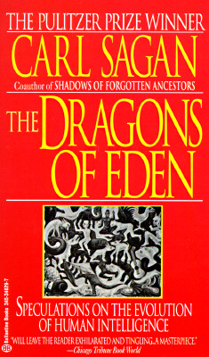 The Dragons of Eden: Speculations on the Evolution of Human Intelligence - Sagan, Carl