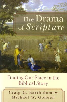 The Drama of Scripture: Finding Our Place in the Biblical Story - Bartholomew, Craig G, and Goheen, Michael W, Dr., PH.D.