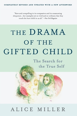 The Drama of the Gifted Child: The Search for the True Self, Third Edition - Miller, Alice