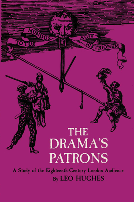 The Drama's Patrons: A Study of the Eighteenth-Century London Audience - Hughes, Leo