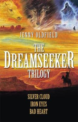 The Dreamseeker Trilogy: Silver Cloud, Iron Eyes, Bad Heart - Oldfield, Jenny
