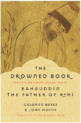 The Drowned Book: Ecstatic and Earthy Reflections of Bahauddin, the Father of Rumi - Barks, Coleman