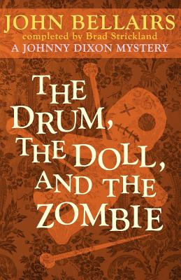 The Drum, the Doll, and the Zombie (a Johnny Dixon Mystery: Book Nine) - Bellairs, John, and Brad, Strickland