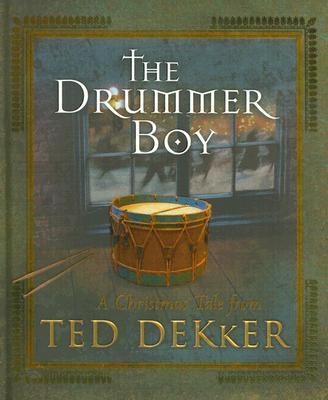 The Drummer Boy: A Christmas Tale - Dekker, Ted