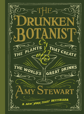 The Drunken Botanist: The Plants That Create the World's Great Drinks - Stewart, Amy