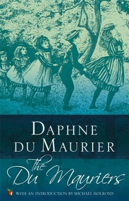 The Du Mauriers - du Maurier, Daphne, and Holroyd, Michael (Introduction by)