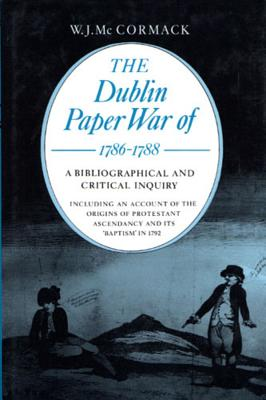 The Dublin Paper War of 1786-1788: A Bibliographical and Critical Inquiry - Cormack, W J MC