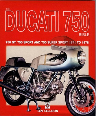 The Ducati 750 Bible - Falloon, Ian, Dr.