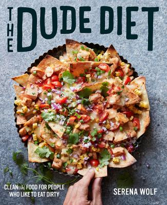 The Dude Diet: Clean(ish) Food for People Who Like to Eat Dirty - Wolf, Serena
