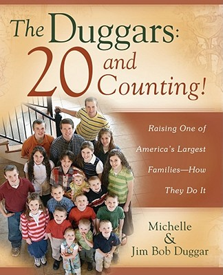 The Duggars: 20 and Counting!: Raising One of America's Largest Families--How They Do It - Duggar, Jim Bob