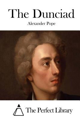 The Dunciad - Pope, Alexander, and The Perfect Library (Editor)