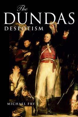 The Dundas Despotism - Fry, Michael