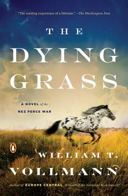 The Dying Grass: A Novel of the Nez Perce War - Vollmann, William T