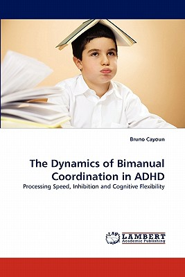 The Dynamics of Bimanual Coordination in ADHD - Cayoun, Bruno