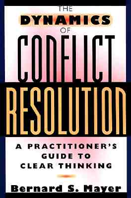 The Dynamics of Conflict Resolution: A Practitioner's Guide - Mayer, Bernard S, Ph.D.