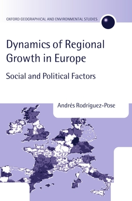 The Dynamics of Regional Growth in Europe: Social and Political Factors - Rodriguez-Pose, Andres, and Rodr?guez-Pose, Andr's, and Rodr Guez-Pose, Andr S