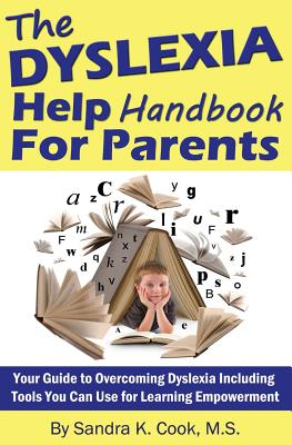 The Dyslexia Help Handbook for Parents: Your Guide to Overcoming Dyslexia Including Tools You Can Use for Learning Empowerment - Cook, Sandra K