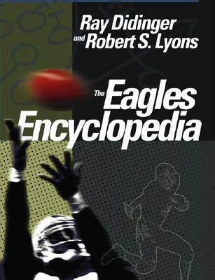 The Eagles Encyclopedia - Didinger, Ray