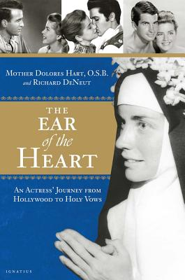The Ear of the Heart: An Actress' Journey from Hollywood to Holy Vows - Hart Osb, Mother Delores, and Deneut, Richard