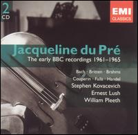 The Early BBC Recordings 1961-1965 - Ernest Lush (piano); Jacqueline du Pré (cello); Stephen Kovacevich (piano); William Pleeth (cello)