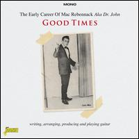 The Early Career Of... Good Times: Writing, Arranging, Producing and Playing Guitar - Mac Rebennack
