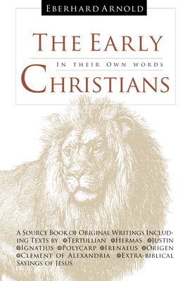 The Early Christians: In Their Own Words - Arnold, Eberhard (Editor), and Tertullian, and Hermas