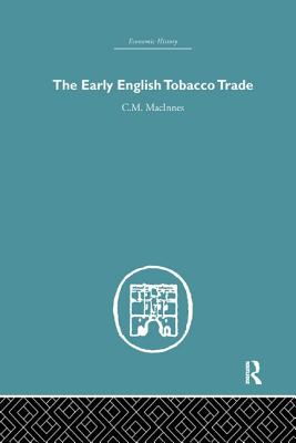 The Early English Tobacco Trade - MacInnes, C. M.
