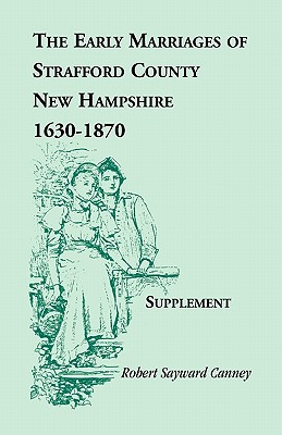 The Early Marriages of Strafford County, New Hampshire - Canney, Robert S