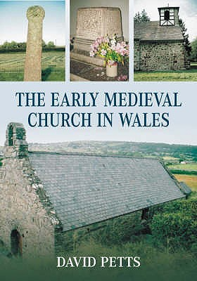 The Early Medieval Church in Wales - Petts, David