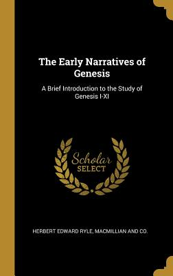 The Early Narratives of Genesis: A Brief Introduction to the Study of Genesis I-XI - Ryle, Herbert Edward, and MacMillan & Co (Creator)