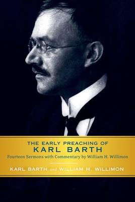 The Early Preaching of Karl Barth: Fourteen Sermons with Commentary by William H. Willimon - Barth, Karl