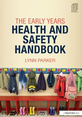 The Early Years Health and Safety Handbook - Parker, Lynn