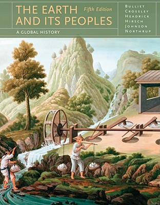 The Earth and Its Peoples: A Global History - Bulliet, Richard, and Crossley, Pamela Kyle, and Headrick, Daniel