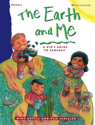 The Earth and Me: A Kid's Guide to Ecology - Artell, Mike, and Schiller, Pam, PhD